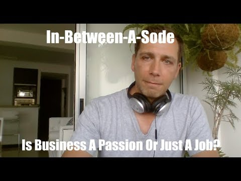 Is Business A Passion Or Just A Job?